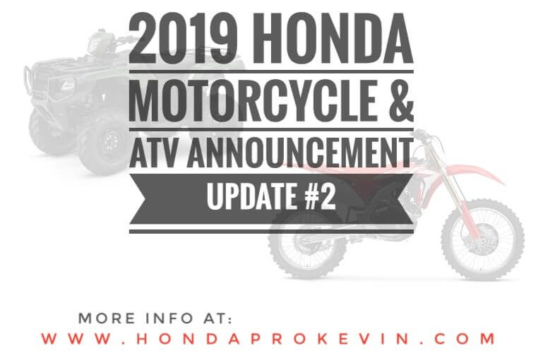 NEW 2019 Honda Motorcycles & ATV Model Lineup Announcement / Uodate #2 (Official)   2019 CRF Dirt Bikes, Trail Bikes, Four-Wheelers, Quads and more...